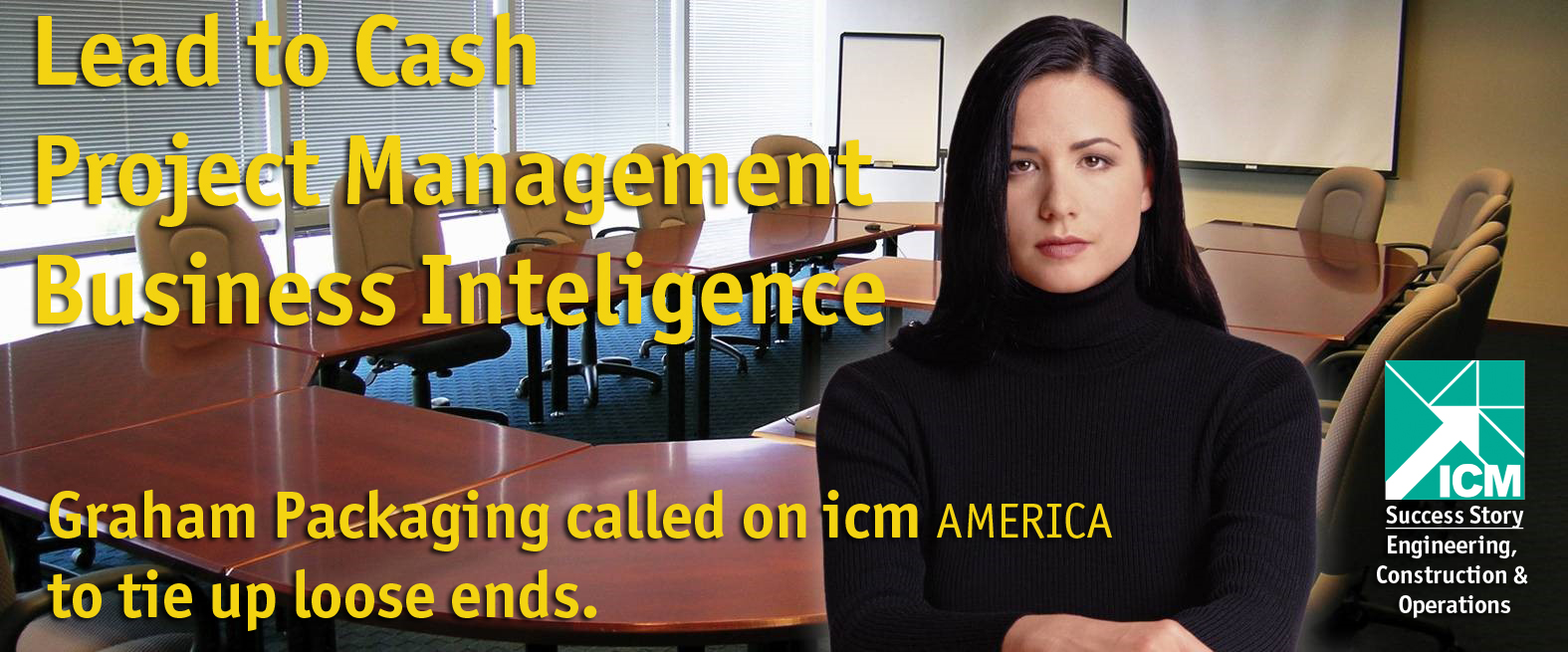 Lead -to-Cash, Project Management, Business Intelligence, Graham Packaging called on ICM America to tie up the loose ends.